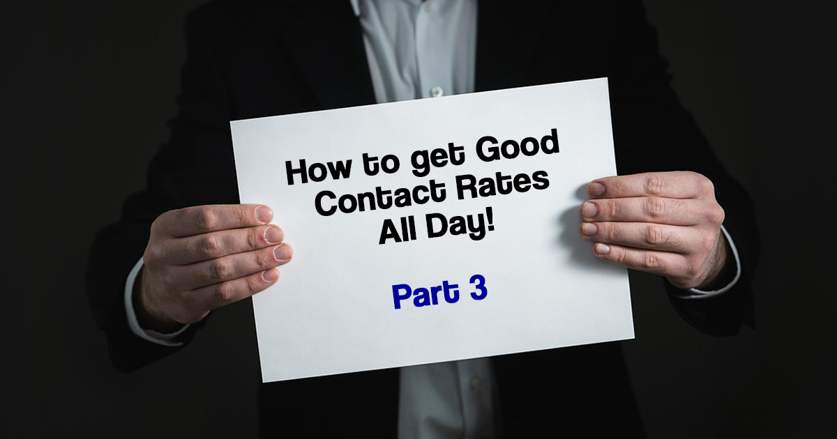 How to Get Good Contact Rates All Day (Series – 3/3)
